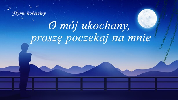 72 O mój ukochany, proszę poczekaj na mnie