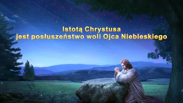 Istotą Chrystusa jest posłuszeństwo woli Ojca Niebieskiego